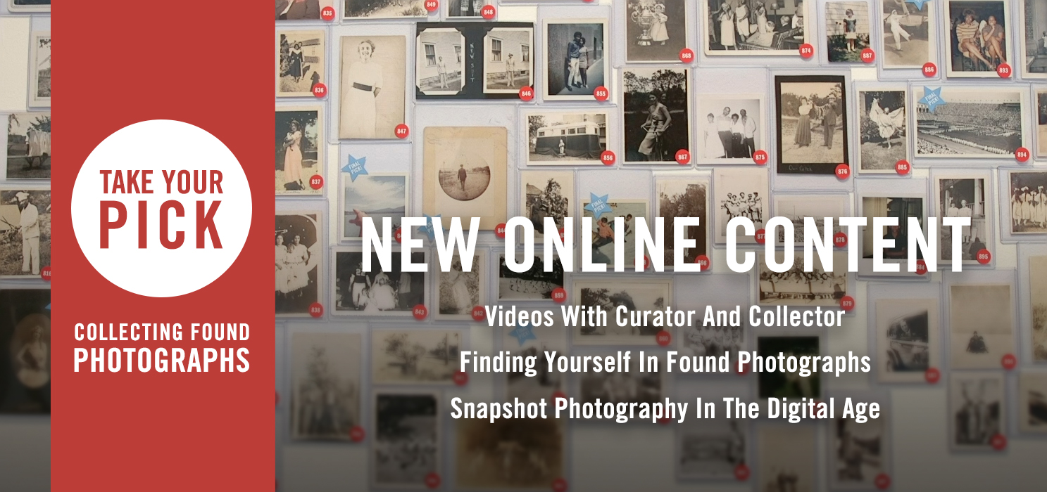 A banner that reads: Take Your Pick - Collecting Found Photographs. New Online Content including Videos with Curator and Collector
