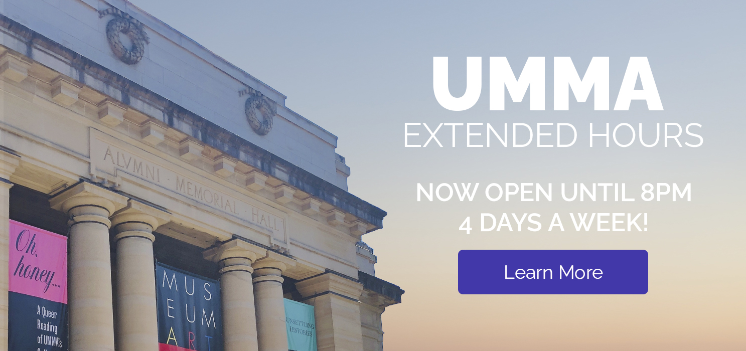 UMMA Extended Hours, Now open until 8pm 4 days a week! Learn More