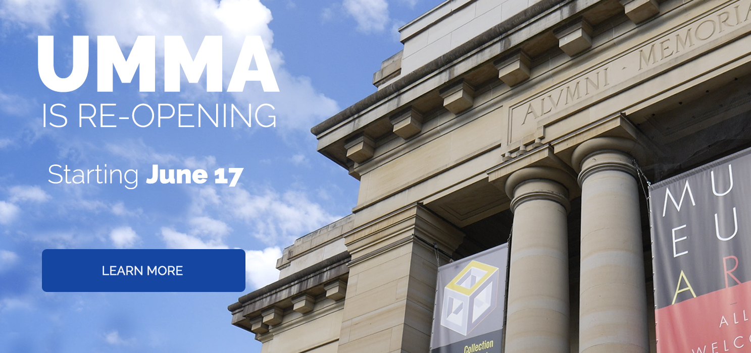 UMMA is re-opening to the public. Starting June 17. Click to learn more.